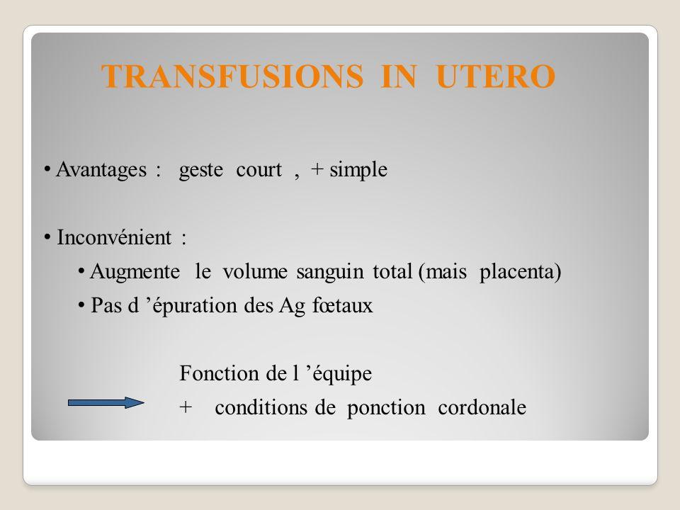 Avantages : geste court, + simple Inconvénient : Augmente le volume sanguin total (mais placenta) Pas d épuration des Ag fœtaux Fonction de l équipe +