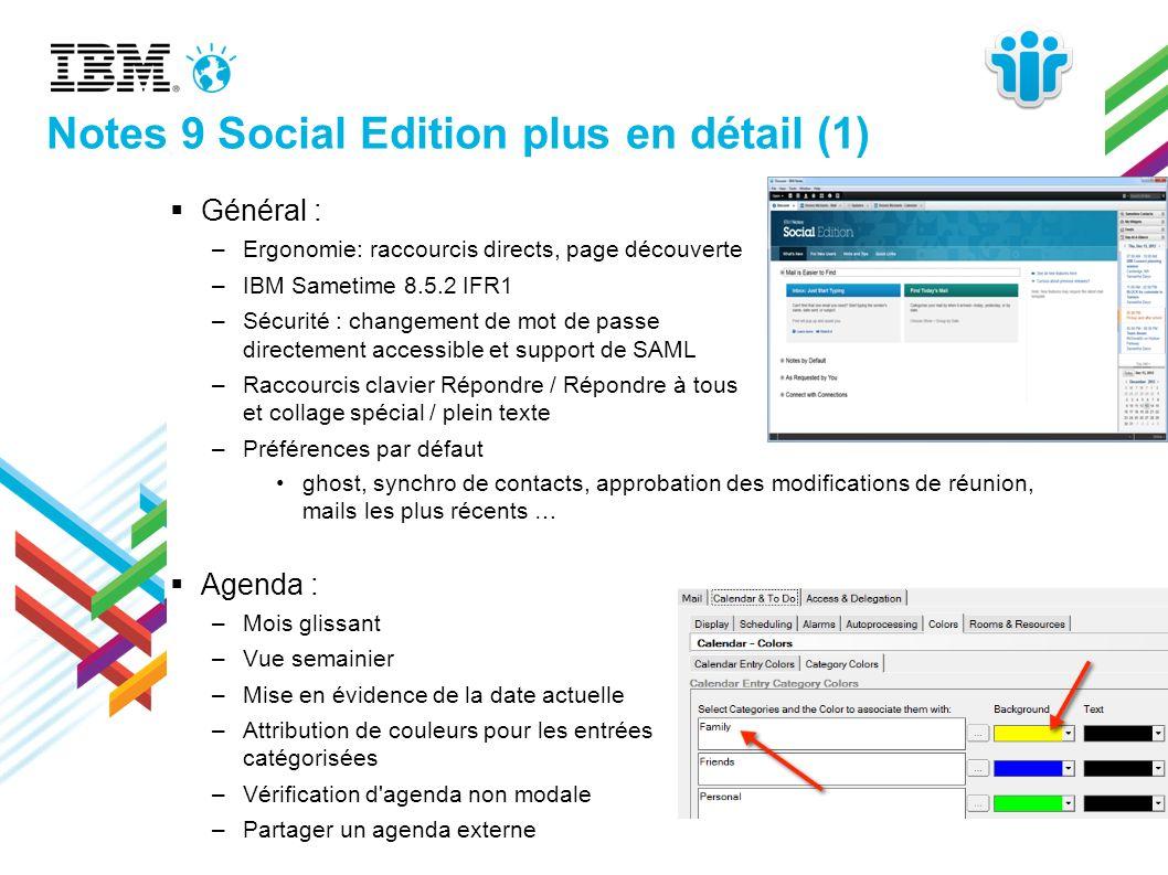 Notes 9 Social Edition plus en détail (1) Général : –Ergonomie: raccourcis directs, page découverte –IBM Sametime 8.5.2 IFR1 –Sécurité : changement de