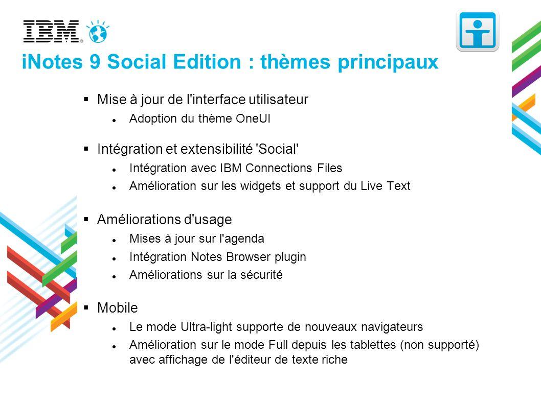 iNotes 9 Social Edition : thèmes principaux Mise à jour de l'interface utilisateur Adoption du thème OneUI Intégration et extensibilité 'Social' Intég