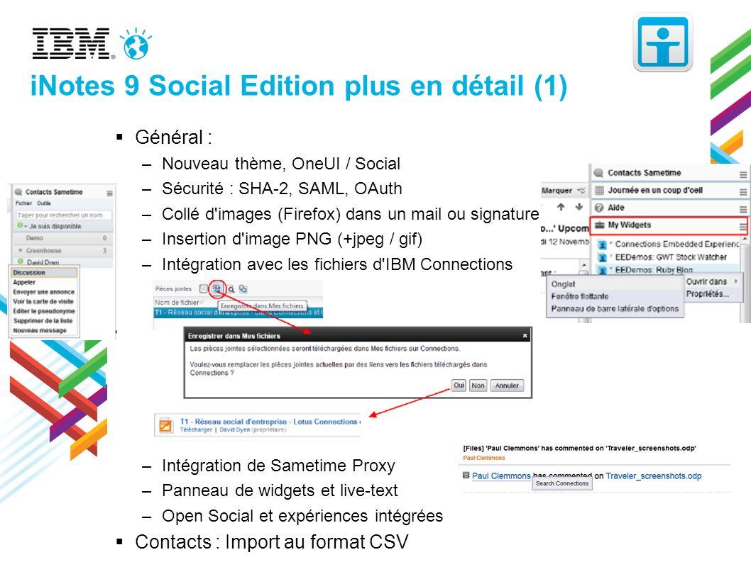 iNotes 9 Social Edition plus en détail (1) Général : –Nouveau thème, OneUI / Social –Sécurité : SHA-2, SAML, OAuth –Collé d'images (Firefox) dans un m