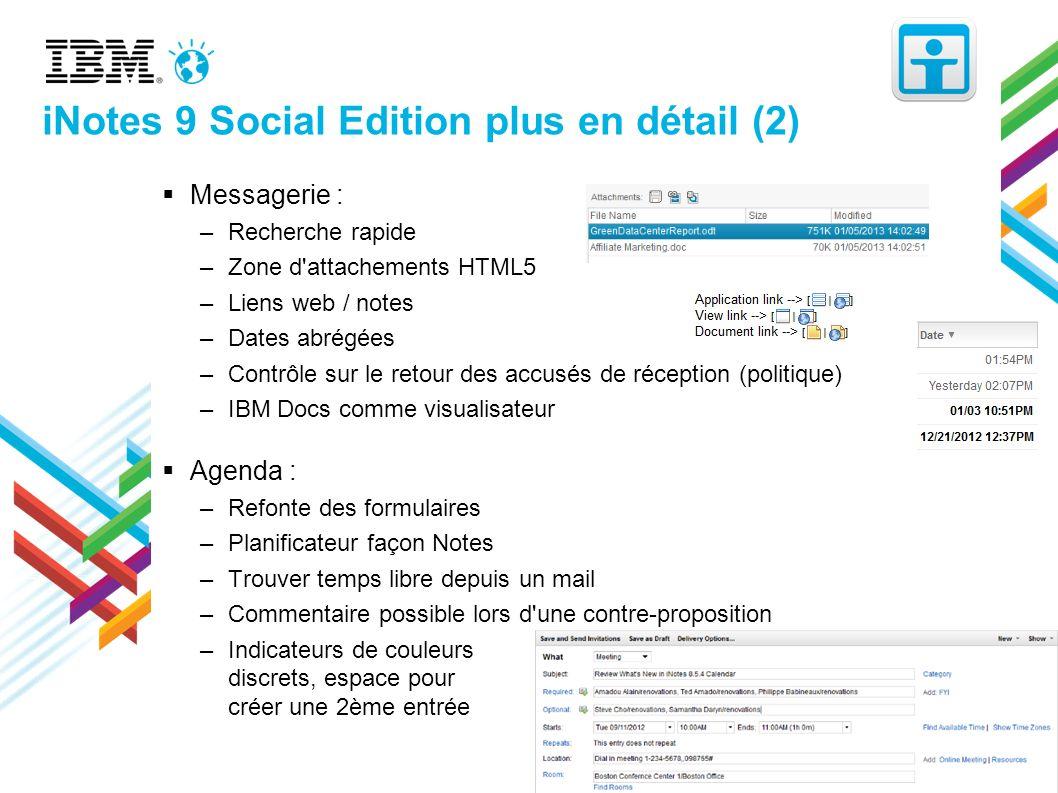 iNotes 9 Social Edition plus en détail (2) Messagerie : –Recherche rapide –Zone d'attachements HTML5 –Liens web / notes –Dates abrégées –Contrôle sur