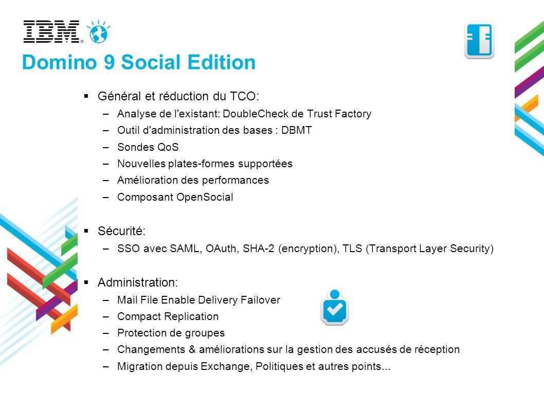 Domino 9 Social Edition Général et réduction du TCO: –Analyse de l'existant: DoubleCheck de Trust Factory –Outil d'administration des bases : DBMT –So