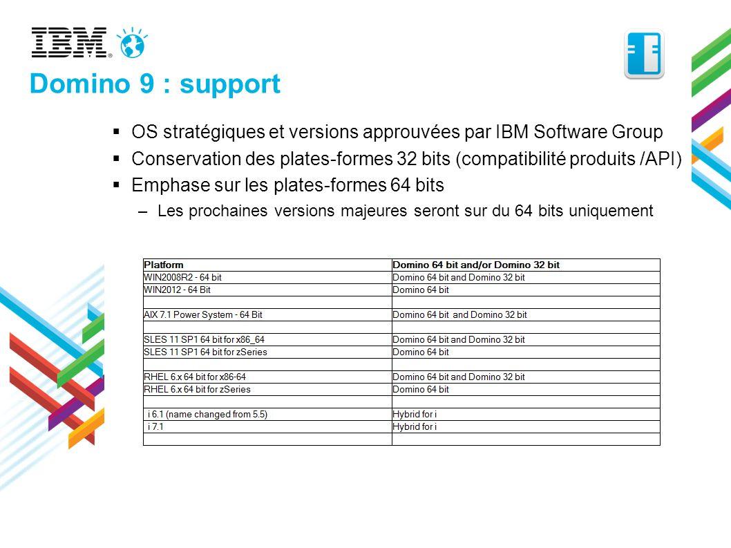 Domino 9 : support OS stratégiques et versions approuvées par IBM Software Group Conservation des plates-formes 32 bits (compatibilité produits /API)