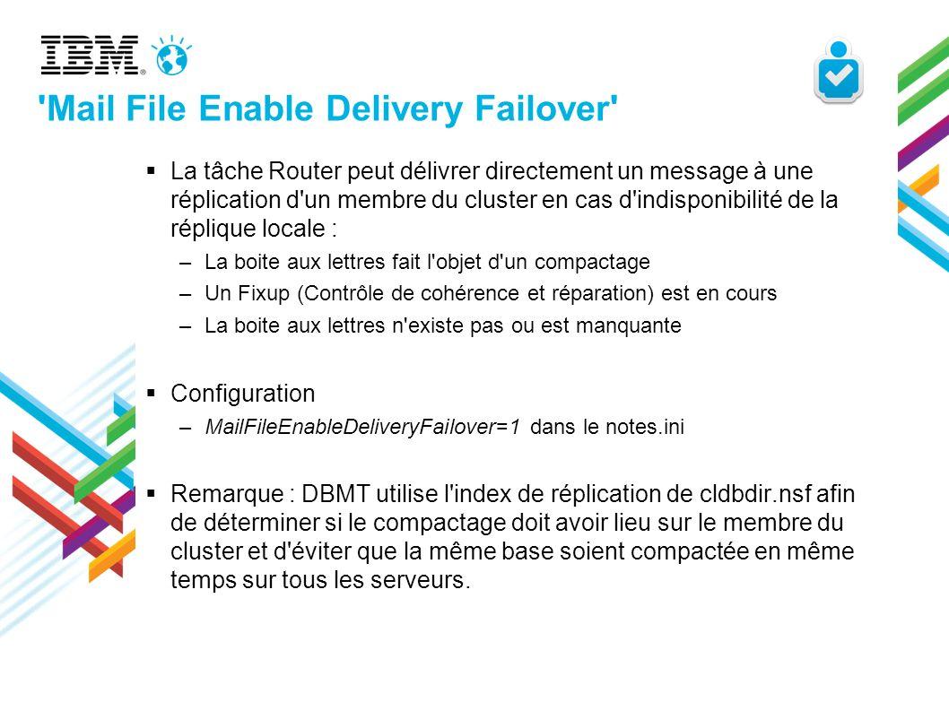 'Mail File Enable Delivery Failover' La tâche Router peut délivrer directement un message à une réplication d'un membre du cluster en cas d'indisponib