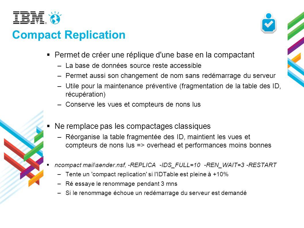 Compact Replication Permet de créer une réplique d'une base en la compactant –La base de données source reste accessible –Permet aussi son changement