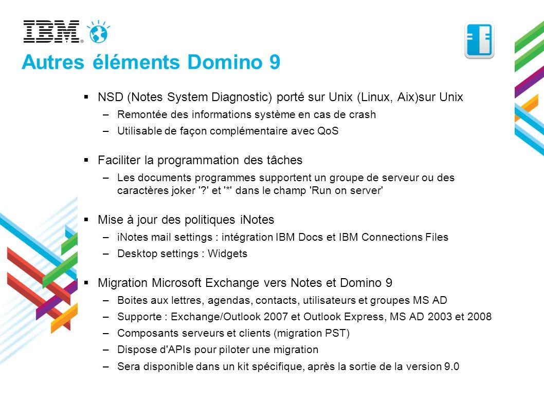 Autres éléments Domino 9 NSD (Notes System Diagnostic) porté sur Unix (Linux, Aix)sur Unix –Remontée des informations système en cas de crash –Utilisa