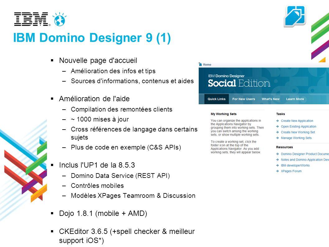 IBM Domino Designer 9 (1) Nouvelle page d'accueil –Amélioration des infos et tips –Sources d'informations, contenus et aides Amélioration de l'aide –C