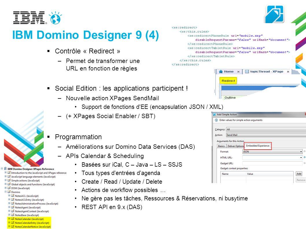 IBM Domino Designer 9 (4) Contrôle « Redirect » –Permet de transformer une URL en fonction de règles Social Edition : les applications participent ! –