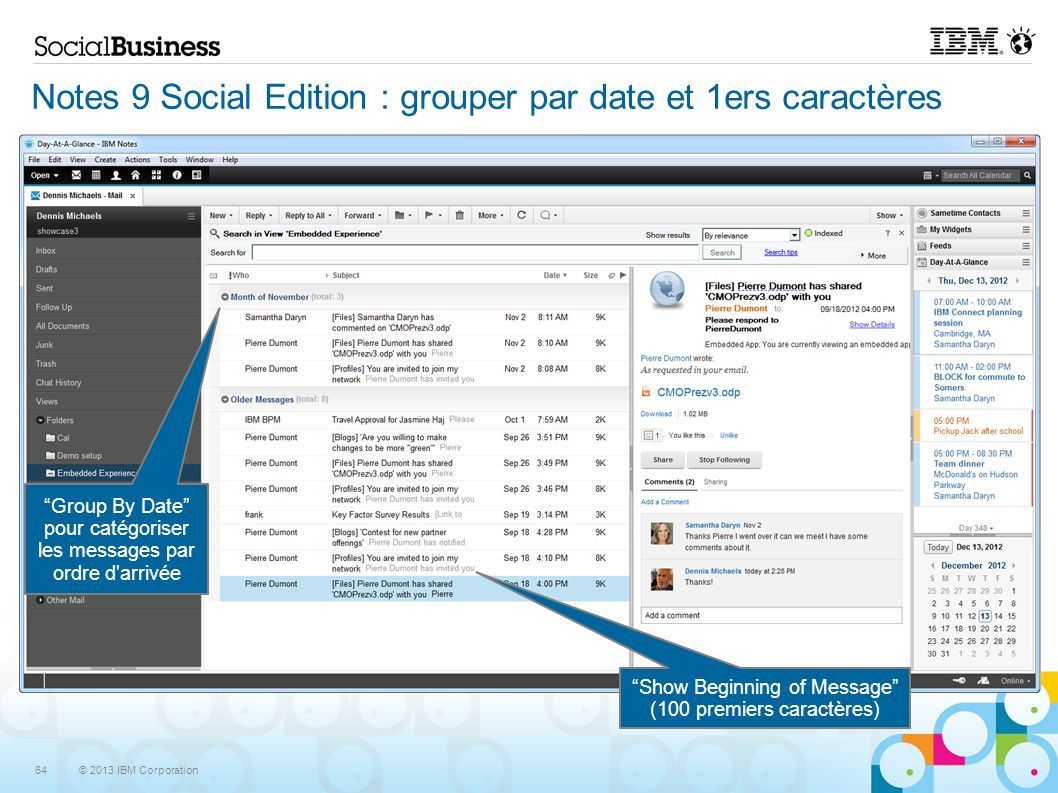© 2013 IBM Corporation 64 Notes 9 Social Edition : grouper par date et 1ers caractères Group By Date and Show Beginning of Message – aka snippets Group By Date pour catégoriser les messages par ordre d arrivée Show Beginning of Message (100 premiers caractères)