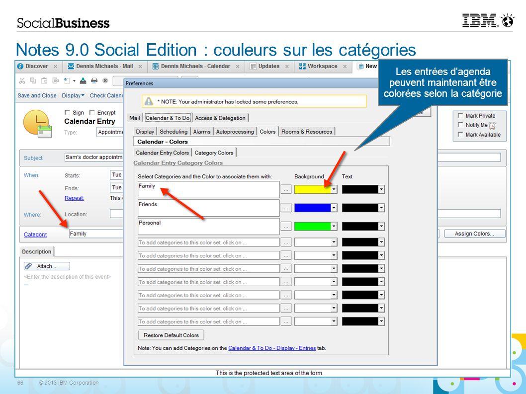 © 2013 IBM Corporation 66 Notes 9.0 Social Edition : couleurs sur les catégories Les entrées d'agenda peuvent maintenant être colorées selon la catégo