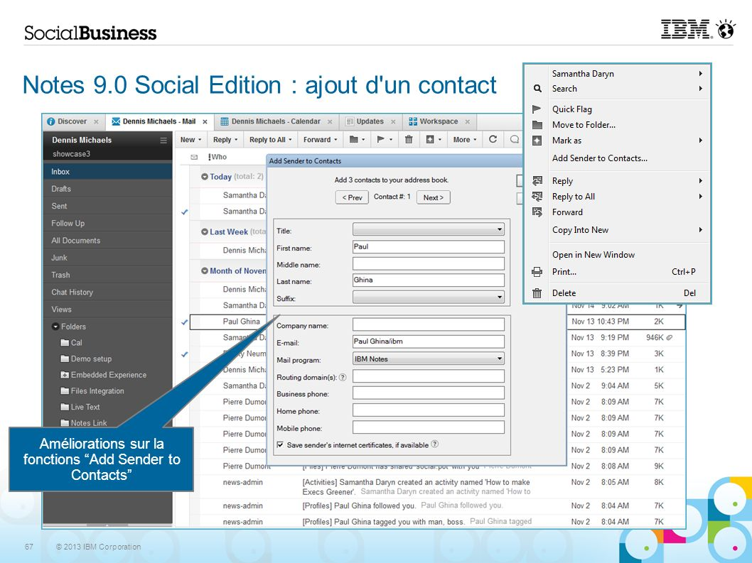 © 2013 IBM Corporation 67 Notes 9.0 Social Edition : ajout d un contact Améliorations sur la fonctions Add Sender to Contacts