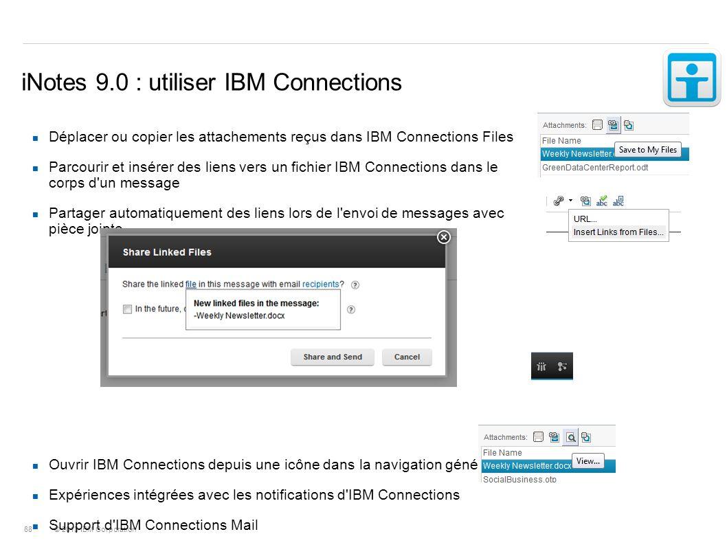 © 2013 IBM Corporation 68 iNotes 9.0 : utiliser IBM Connections Déplacer ou copier les attachements reçus dans IBM Connections Files Parcourir et insé