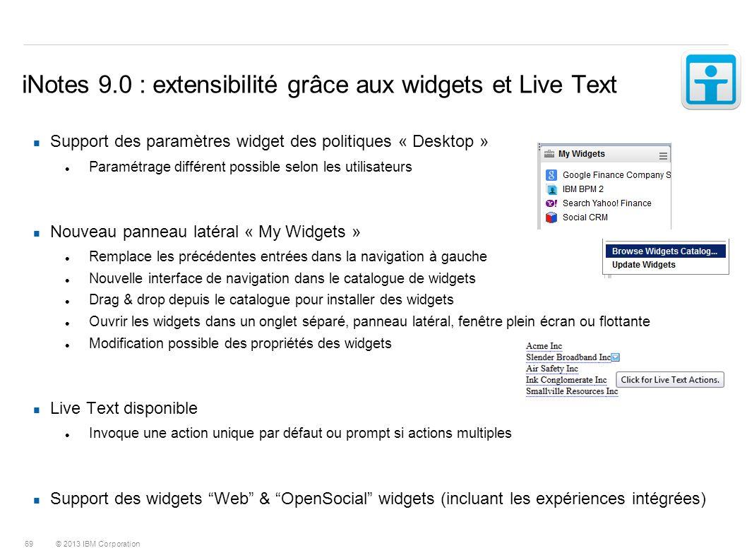 © 2013 IBM Corporation 69 iNotes 9.0 : extensibilité grâce aux widgets et Live Text Support des paramètres widget des politiques « Desktop » Paramétra