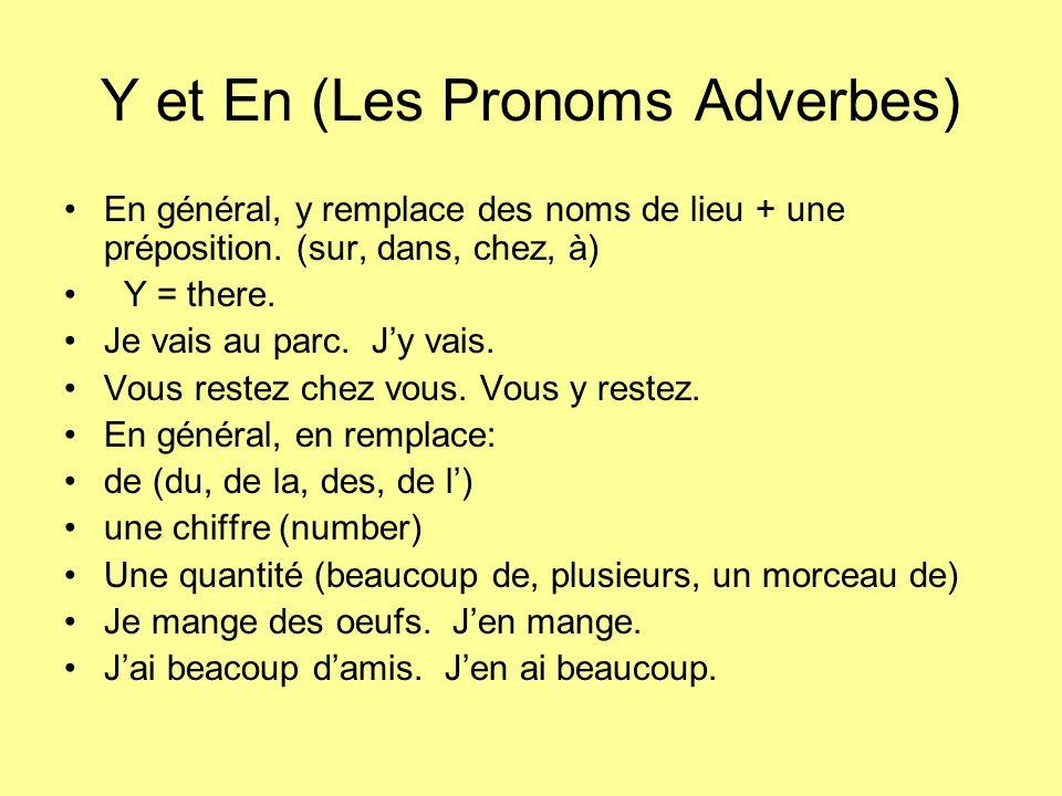 Y et En (Les Pronoms Adverbes) En général, y remplace des noms de lieu + une préposition.