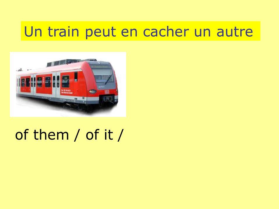 Un train peut en cacher un autre of them / of it /