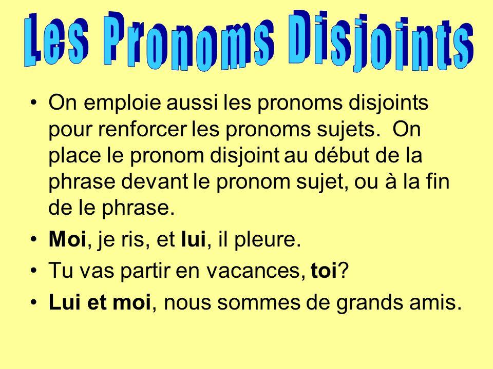 On emploie aussi les pronoms disjoints pour renforcer les pronoms sujets.