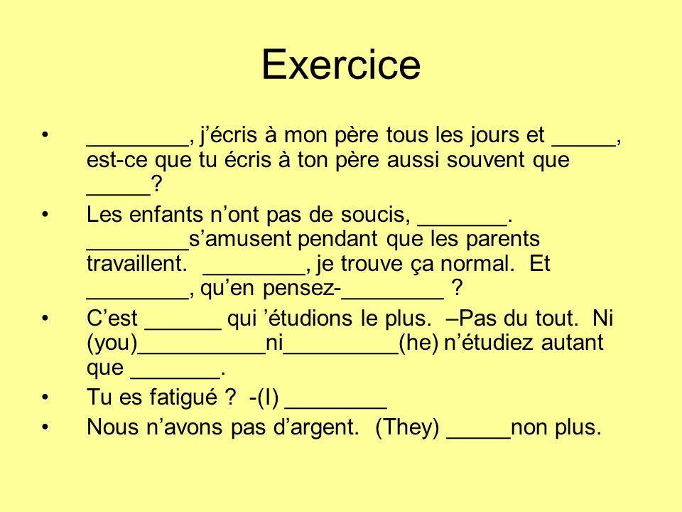 Exercice ________, jécris à mon père tous les jours et _____, est-ce que tu écris à ton père aussi souvent que _____.