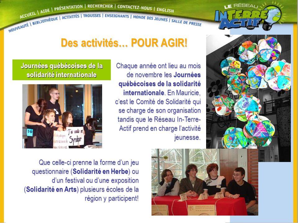 Des activités… POUR AGIR! Journées québécoises de la solidarité internationale Chaque année ont lieu au mois de novembre les Journées québécoises de l