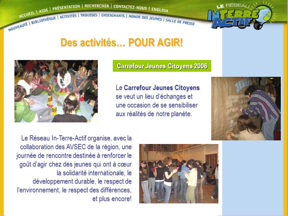 Des activités… POUR AGIR! Carrefour Jeunes Citoyens 2006 Le Carrefour Jeunes Citoyens se veut un lieu déchanges et une occasion de se sensibiliser aux