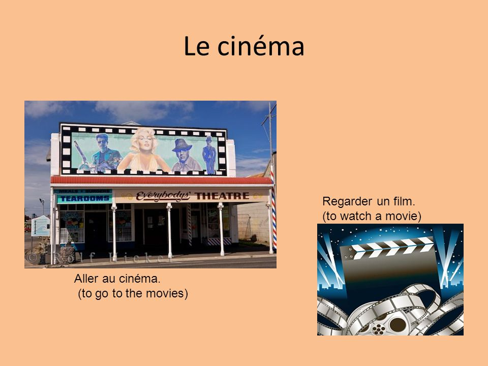 Le cinéma Regarder un film. (to watch a movie) Aller au cinéma. (to go to the movies)