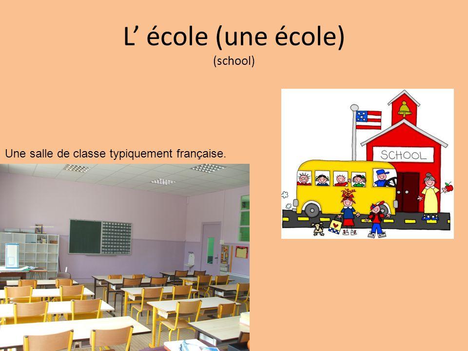L école (une école) (school) Une salle de classe typiquement française.