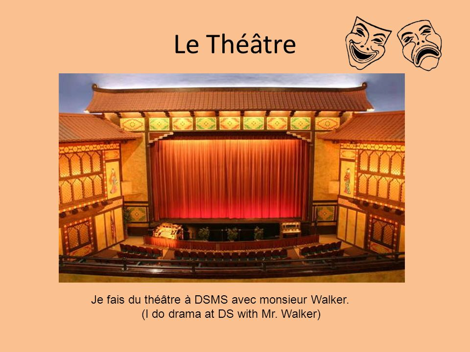 Le Théâtre Je fais du théâtre à DSMS avec monsieur Walker. (I do drama at DS with Mr. Walker)