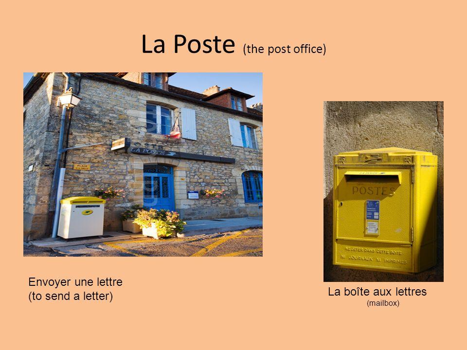 La Poste (the post office) La boîte aux lettres (mailbox) Envoyer une lettre (to send a letter)