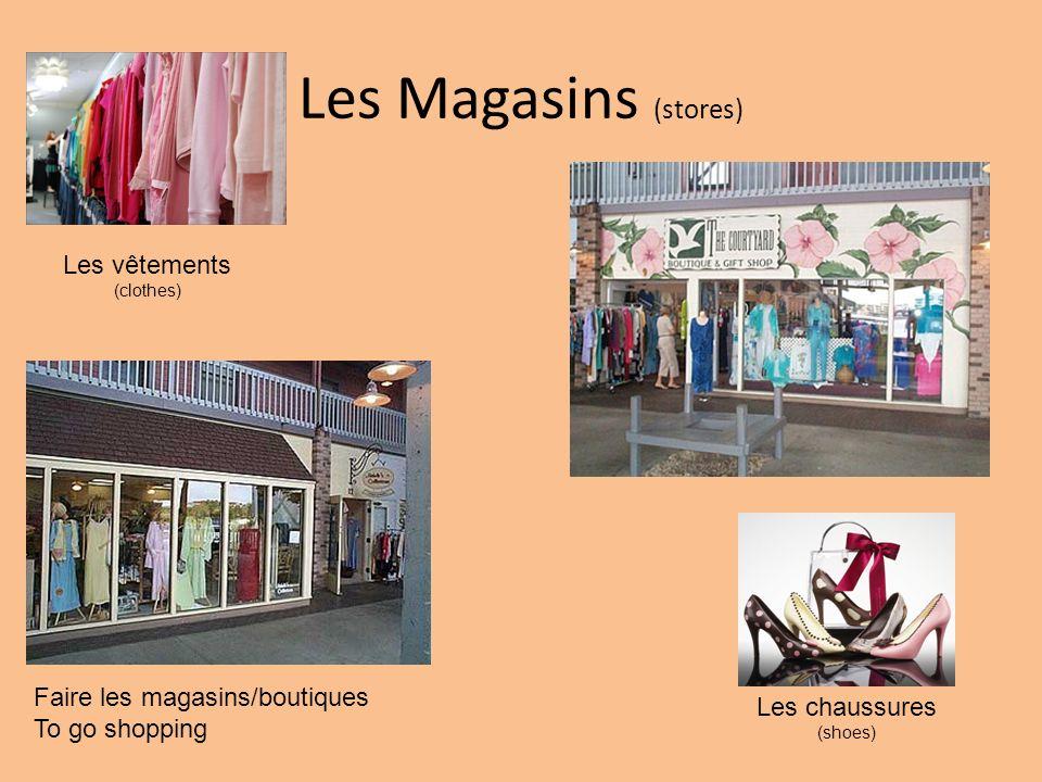 Les Magasins (stores) Les vêtements (clothes) Les chaussures (shoes) Faire les magasins/boutiques To go shopping