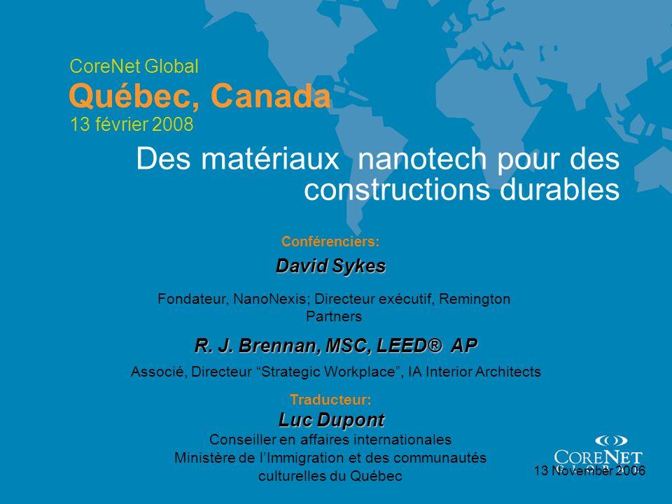 CoreNet Global Québec, Canada 13 November 2006 Conférenciers: David Sykes Des matériaux nanotech pour des constructions durables Fondateur, NanoNexis;