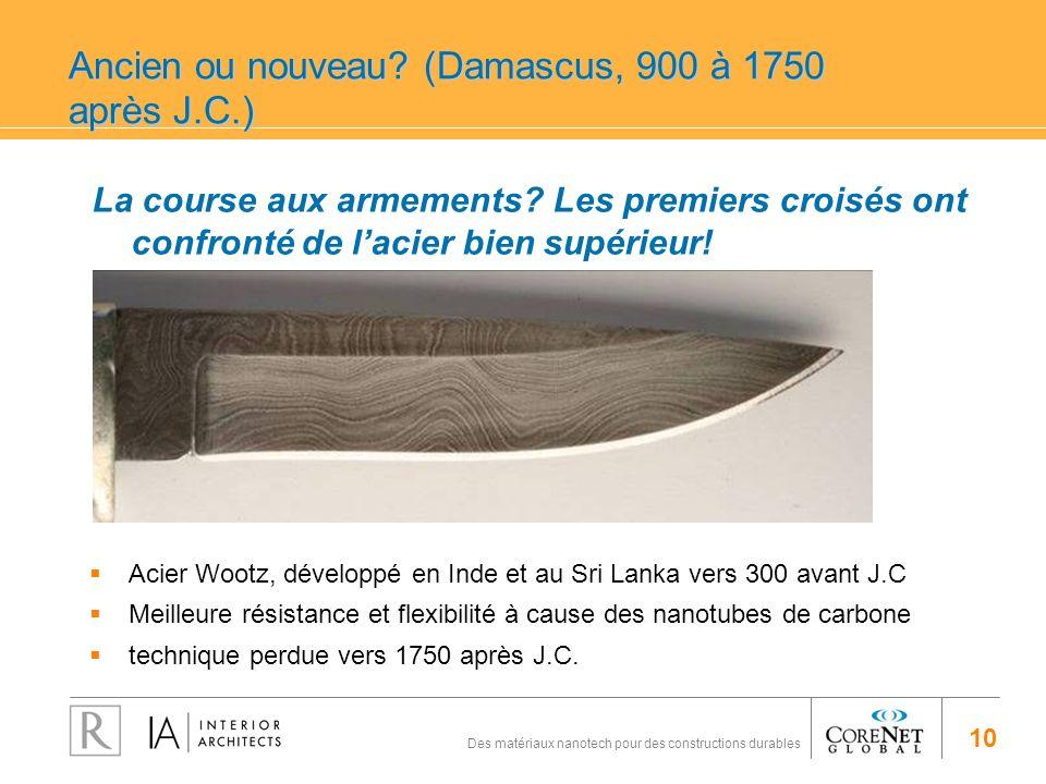 10 Des matériaux nanotech pour des constructions durables Ancien ou nouveau? (Damascus, 900 à 1750 après J.C.) La course aux armements? Les premiers c