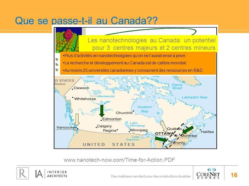 16 Des matériaux nanotech pour des constructions durables Que se passe-t-il au Canada?? www.nanotech-now.com/Time-for-Action.PDF Les nanotechnologies