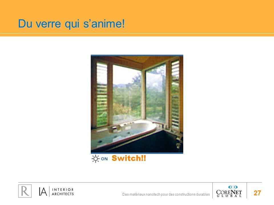 27 Des matériaux nanotech pour des constructions durables Du verre qui sanime! Switch!!
