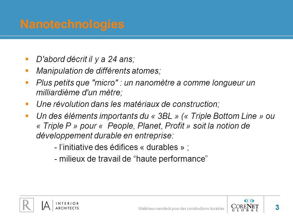 Matériaux nanotech pour des constructions durables 3 Nanotechnologies D'abord décrit il y a 24 ans; Manipulation de différents atomes; Plus petits que