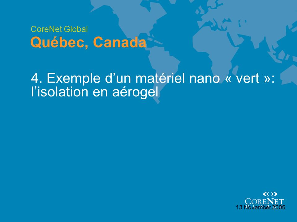 CoreNet Global Québec, Canada 13 November 2006 4. Exemple dun matériel nano « vert »: lisolation en aérogel