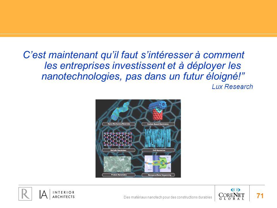 71 Des matériaux nanotech pour des constructions durables Cest maintenant quil faut sintéresser à comment les entreprises investissent et à déployer l
