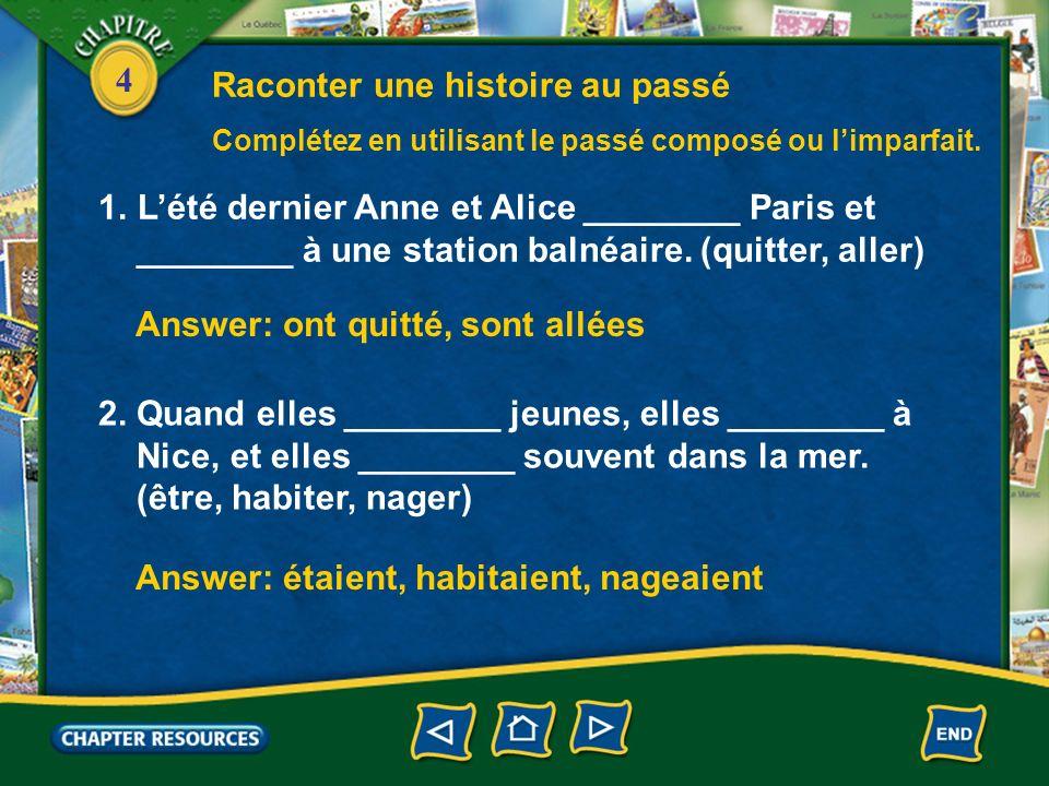 4 1.Lété dernier Anne et Alice ________ Paris et ________ à une station balnéaire. (quitter, aller) Complétez en utilisant le passé composé ou limparf