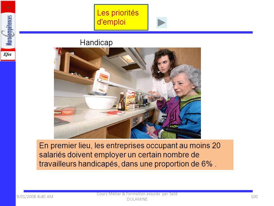 9/01/2008 8:40 AM Cours Métier & Formation assurés par Saïd OULAMINE 100 En premier lieu, les entreprises occupant au moins 20 salariés doivent employ
