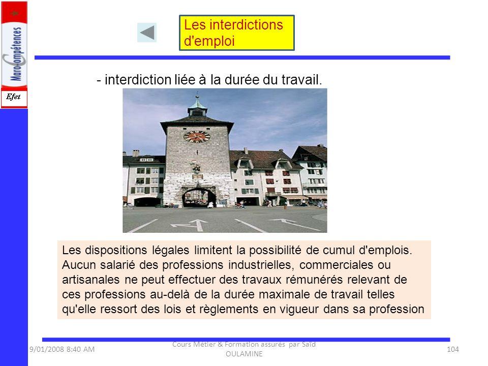9/01/2008 8:40 AM Cours Métier & Formation assurés par Saïd OULAMINE 104 - interdiction liée à la durée du travail. Les dispositions légales limitent