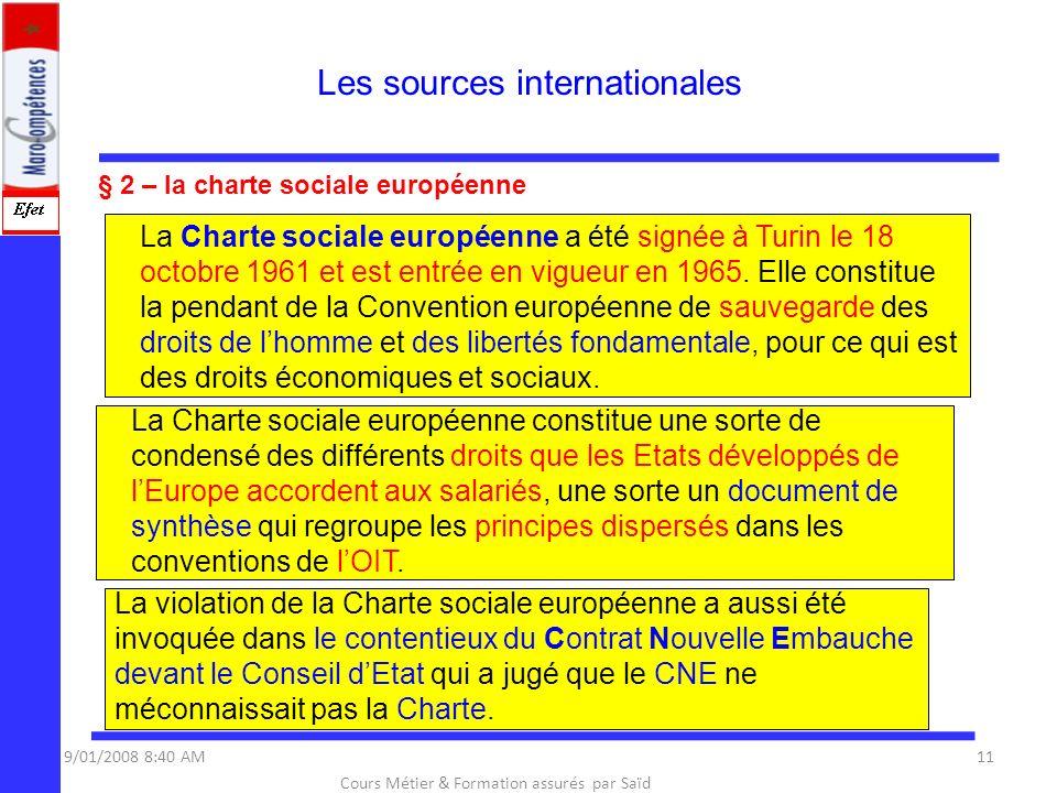 § 2 – la charte sociale européenne Les sources internationales 9/01/2008 8:40 AM11 Cours Métier & Formation assurés par Saïd OULAMINE La Charte social