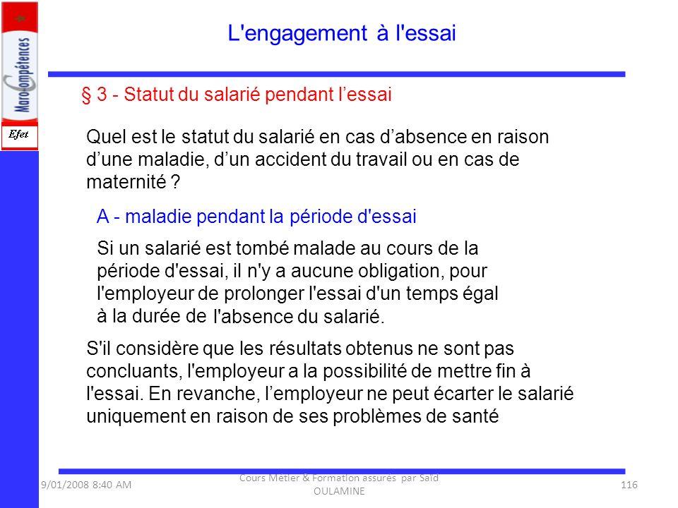 § 3 - Statut du salarié pendant lessai Quel est le statut du salarié en cas dabsence en raison dune maladie, dun accident du travail ou en cas de mate