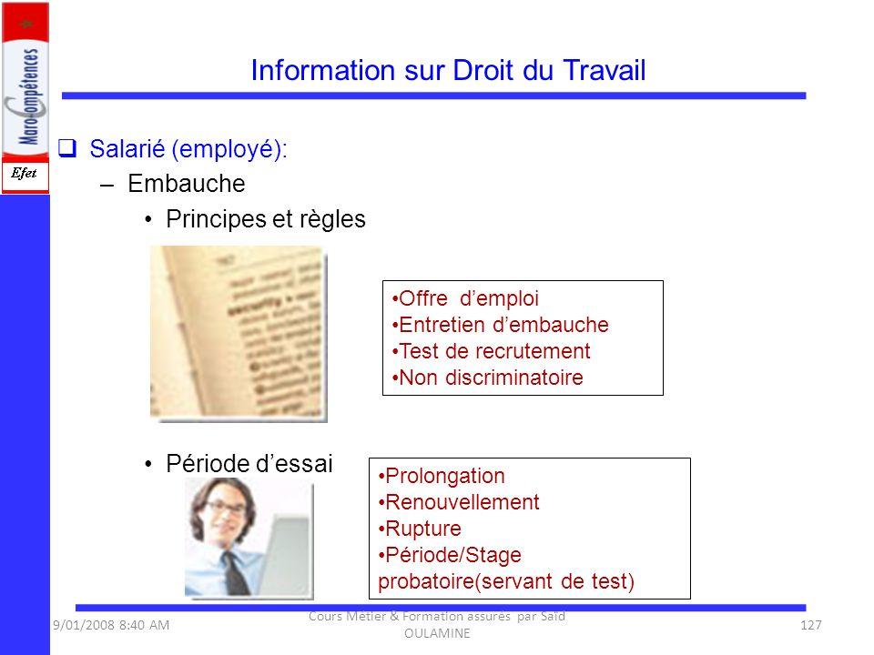 Information sur Droit du Travail Salarié (employé): –Embauche Principes et règles Période dessai Offre demploi Entretien dembauche Test de recrutement
