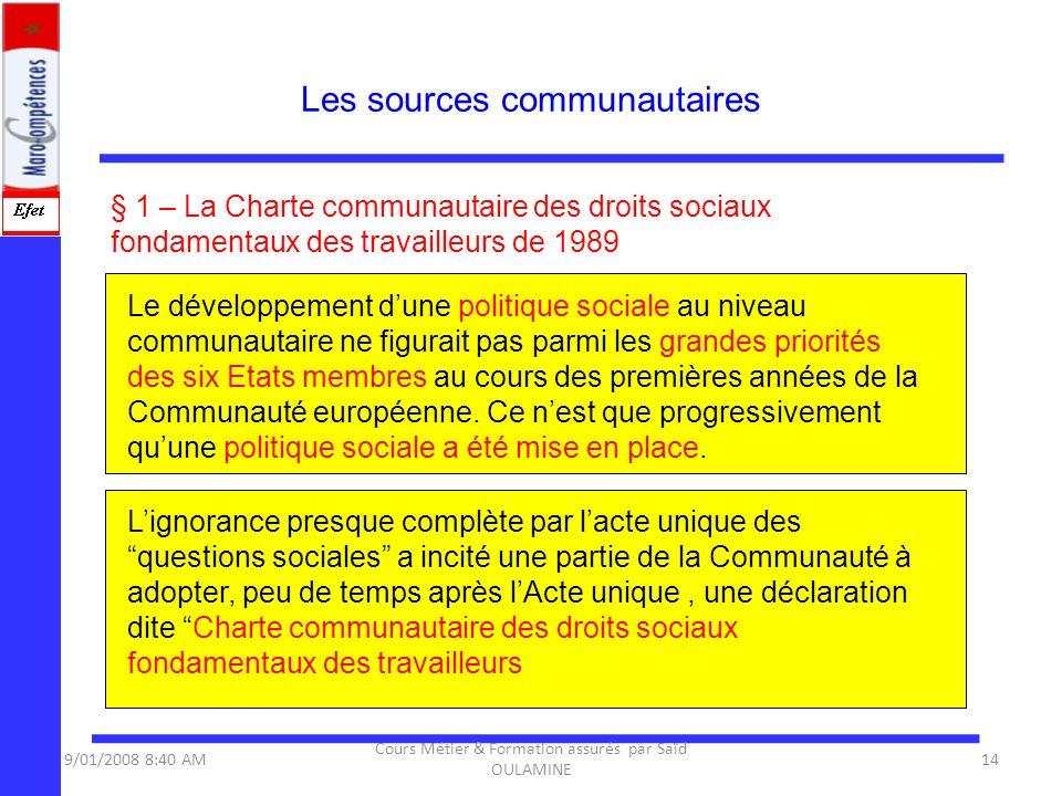 Les sources communautaires § 1 – La Charte communautaire des droits sociaux fondamentaux des travailleurs de 1989 9/01/2008 8:40 AM14 Cours Métier & F