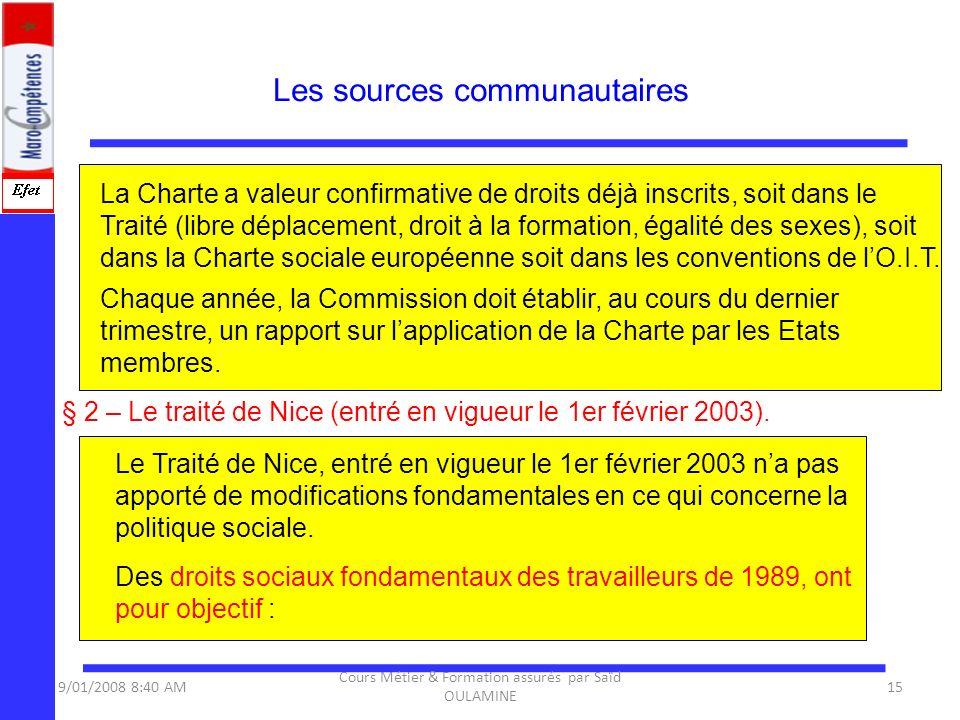 § 2 – Le traité de Nice (entré en vigueur le 1er février 2003). Les sources communautaires 9/01/2008 8:40 AM15 Cours Métier & Formation assurés par Sa