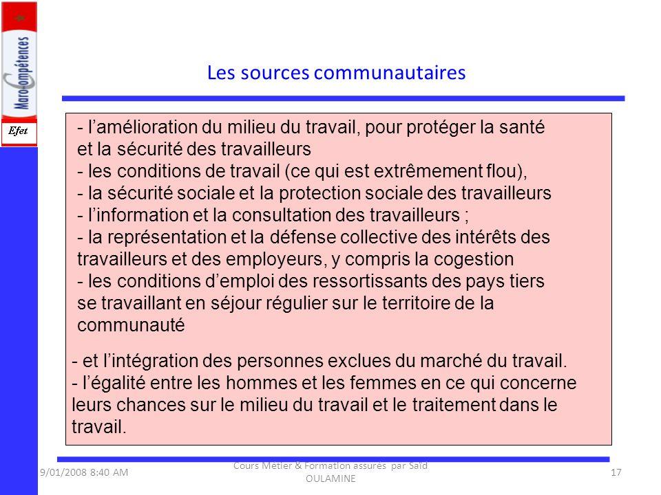 Les sources communautaires 9/01/2008 8:40 AM17 Cours Métier & Formation assurés par Saïd OULAMINE - lamélioration du milieu du travail, pour protéger