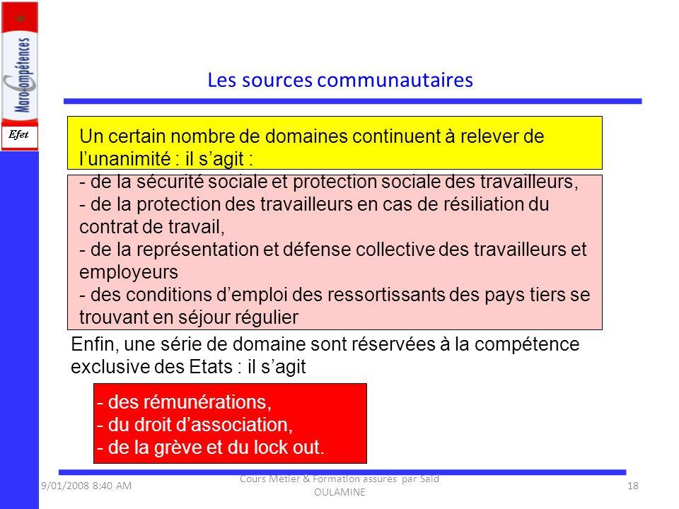 Enfin, une série de domaine sont réservées à la compétence exclusive des Etats : il sagit Les sources communautaires 9/01/2008 8:40 AM18 Cours Métier