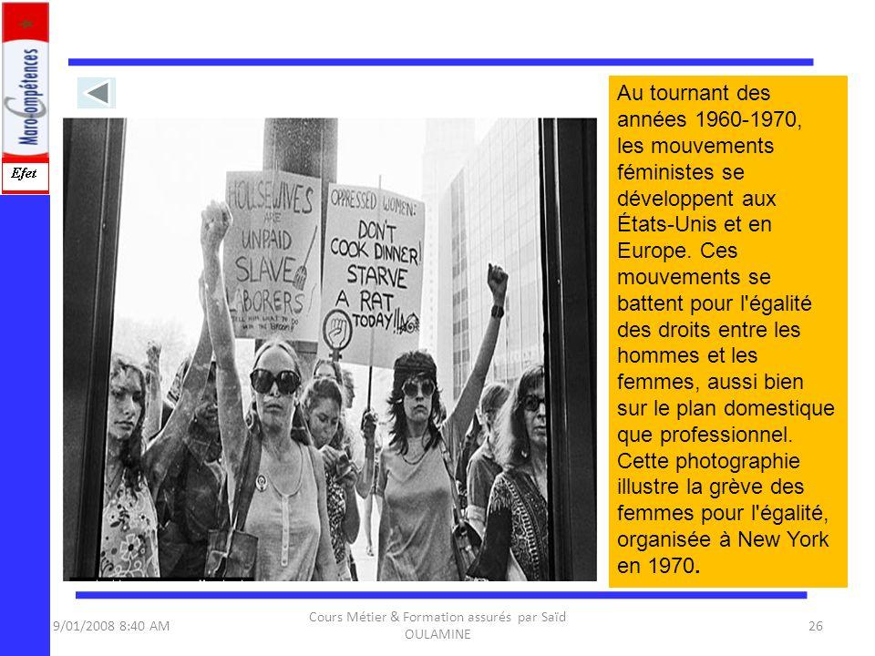9/01/2008 8:40 AM Cours Métier & Formation assurés par Saïd OULAMINE 26 Au tournant des années 1960-1970, les mouvements féministes se développent aux
