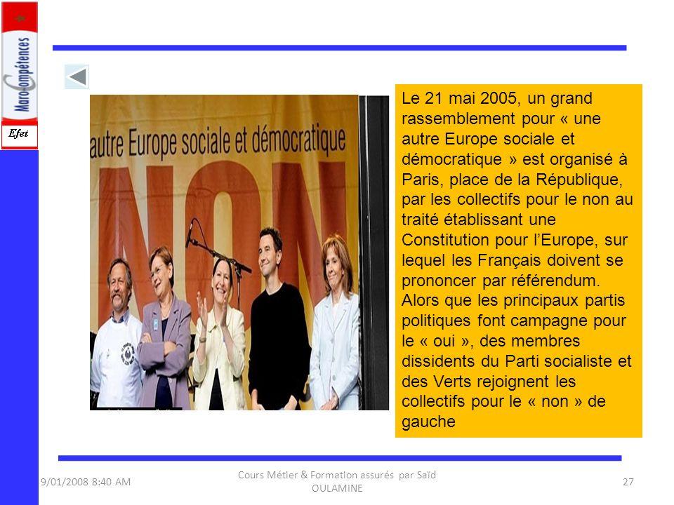 9/01/2008 8:40 AM Cours Métier & Formation assurés par Saïd OULAMINE 27 Le 21 mai 2005, un grand rassemblement pour « une autre Europe sociale et démo