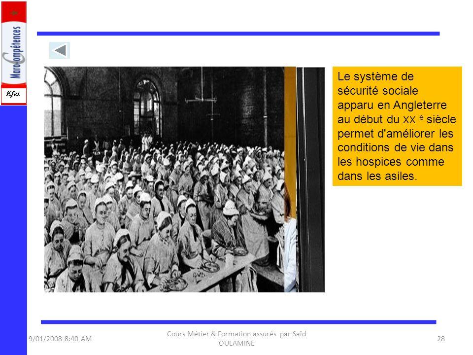 9/01/2008 8:40 AM Cours Métier & Formation assurés par Saïd OULAMINE 28 Le système de sécurité sociale apparu en Angleterre au début du XX e siècle pe