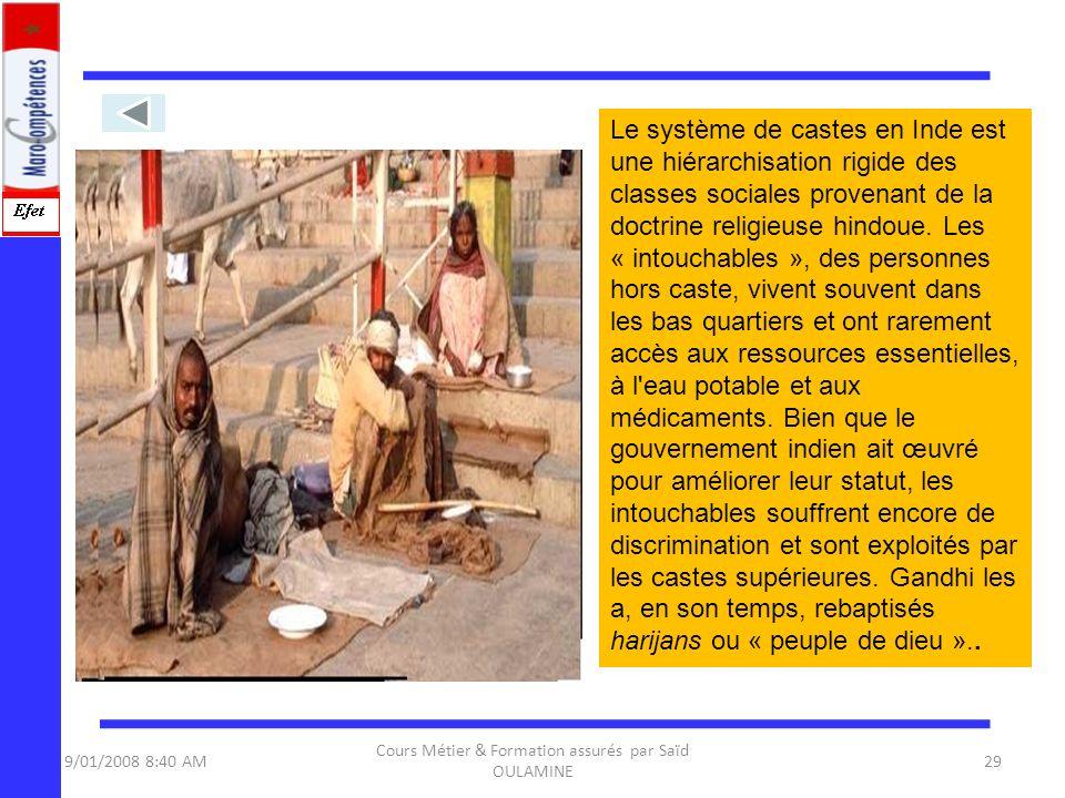 9/01/2008 8:40 AM Cours Métier & Formation assurés par Saïd OULAMINE 29 Le système de castes en Inde est une hiérarchisation rigide des classes social