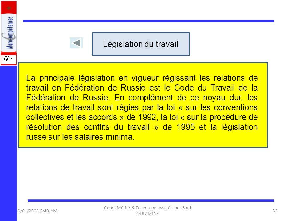 9/01/2008 8:40 AM Cours Métier & Formation assurés par Saïd OULAMINE 33 La principale législation en vigueur régissant les relations de travail en Féd